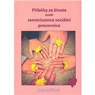 Příběhy ze života aneb reminiscence sociální pracovnice - Kniha