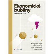 Ekonomické bubliny: Kdo je nafukuje, proč praskají a jak v další krizi neztratit vše - Kniha