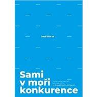 Sami v moři konkurence: Marketing management bez kapky teorie ve 20 problémech a 80 řešeních - Kniha