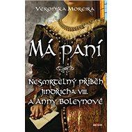 Má paní: Nesmrtelný příběh o Jindřichu VIII. a Anně Boleynové - Kniha