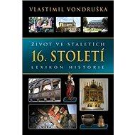 Život ve staletích 16. století: Lexikon historie - Kniha