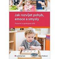 Jak rozvíjet pohyb, emoce a smysly: Pozorné a spokojené dítě - Kniha