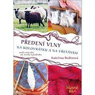 Předení vlny na kolovrátku a na vřetánku: aneb cesta vlny od ovečky k přadénku - Kniha