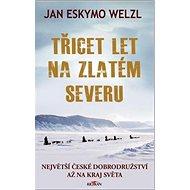 Třicet let na zlatém severu: Největší české dobrodružství až na kraj světa - Kniha