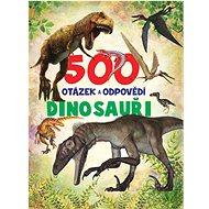 500 otázek a odpovědí Dinosauři - Kniha