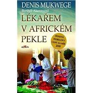 Lékařem v africkém pekle: nositel Nobelovy ceny za mír 2018 - Kniha