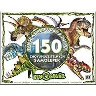 Bav se a nalepuj zas a znovu! Dinosauři: 150 znovupoužitelných samolepek - Kniha