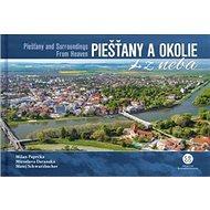Piešťany a okolie z neba: Piešťany and surroundings from heaven - Kniha