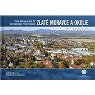 Zlaté Moravce a okolie z neba: Zlaté Moravce and its surroundings from heaven - Kniha