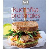 Kuchařka pro singles: Chytré a chutné recepty na jednom talíři - Kniha