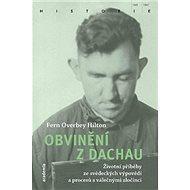 Obvinění z Dachau: životní příběhy ze svědeckých výpovědí a procesů s válečnými zločinci - Kniha