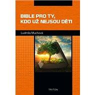 Bible pro ty, kdo už nejsou děti
