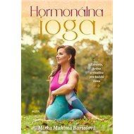 Hormonálna joga: Zdravie, krása a vitalita pre každú ženu - Kniha