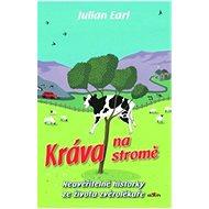 Kráva na stromě: Neuvěřitelné historky ze života zvěrolékaře - Kniha