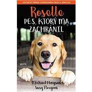Roselle Pes, ktorý ma zachránil: Skutočný príbeh výnimočného muža a jeho psa - Kniha