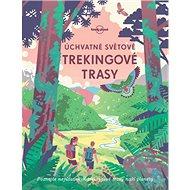 Úchvatné světové trekingové trasy - Kniha
