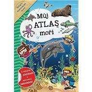 Můj atlas moří: S velkým plakátem a spoustou samolepek! - Kniha