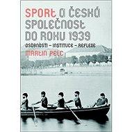 Sport a česká společnost do roku 1939: osobnosti - instituce - reflexe - Kniha