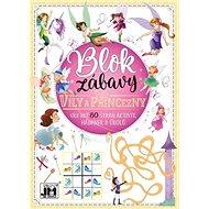 Blok zábavy Víly a princezny: Více než 80 stran aktivit, hádanek a úkolů