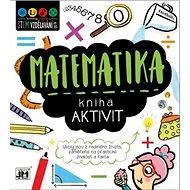 Kniha aktivit Matematika: Úkoly jsou z reálného života, zaměřené na praktické znalosti a fakta