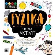 Kniha aktivit Fyzika: Úkoly jsou z reálného života, zaměřené na praktické znalosti a fakta