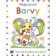 Moje první Barvy: Více než 50 zábavných aktivit - Kniha