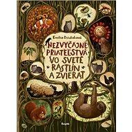 Nezvyčajné priateľstvá vo svete rastlín a zvierat - Kniha