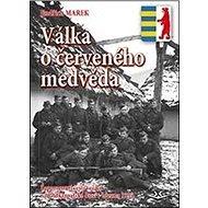 Válka o červeného medvěda: Zapomenutí čeští vojáci na Podkarpatské Rusi v březnu 1939