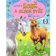 Vytvoř si koně a jejich svět: více než 800 samolepek - Kniha
