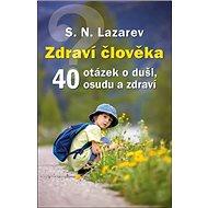 Zdraví člověka: 40 otázek o duši, osudu a zdraví - Kniha
