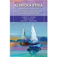 Klinická etika: Praktický přístup k etickým rozhodnutím v klinické medicíně - Kniha
