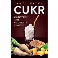 Cukr: Zkažený svět aneb od otroctví k obezitě - Kniha