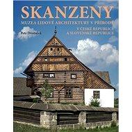 Skanzeny: Muzea lidové architektury v přírodě v České republice a Slovenské republice - Kniha