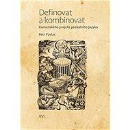 Definovat a kombinovat: Komenského projekt posledního jazyka - Kniha