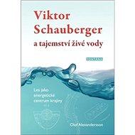Viktor Schauberger a tajemství živé vody: Les jako energetické centrum krajiny - Kniha