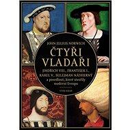 Čtyři vladaři: Jindřich VIII., František I., Karel V., Sulejman Nádherný a posedlosti ... - Kniha