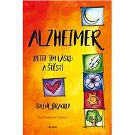 Alzheimer Dejte jim lásku a štěstí - Kniha