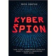 Kyberšpion: Tajné služby, nejmodernější technologie ... - Kniha