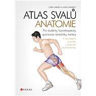Atlas svalů anatomie: Pro studenty, fyzioterapeuty, sportovce, tanečníky, trenéry - Kniha