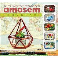 101 výtvarných projektů s AMOSem: Recyklace - Kniha