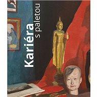 Kariéra s paletou: Umělec, umění a umělectví v 19. století - Kniha
