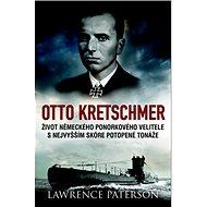 Otto Kretschmer: Život německého ponorkového velitele z 2. sv. války s nejvyšším skóre potopené t - Kniha