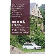 Nic se tady neděje: Životní podmínky na periferním venkově - Kniha