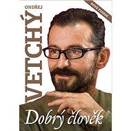 Dobrý člověk Ondřej Vetchý - Kniha