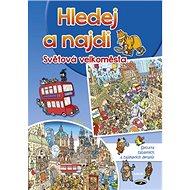 Hledej a najdi Světová velkoměsta: Spousta zábavných a zajímavých detailů! - Kniha