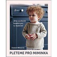 Pleteme pro miminka: 20 kouzelných kousků pro ty nejmenší - Kniha