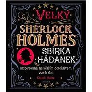 Velký Sherlock Holmes: Sbírka hádanek inspirovaná největším detektivem všech dob - Kniha