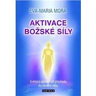 Aktivace božské síly: Světelná pomoc při přechodu do nového věku - Kniha