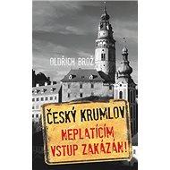 Český Krumlov Neplatícím vstup zakázán! - Kniha