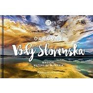 Čarovné vody Slovenska: Magical Waters of Slovakia - Kniha